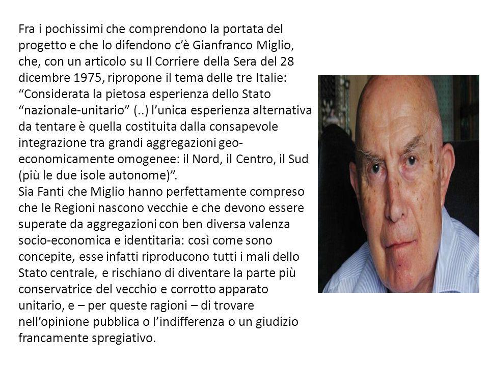 Fra i pochissimi che comprendono la portata del progetto e che lo difendono c'è Gianfranco Miglio, che, con un articolo su Il Corriere della Sera del
