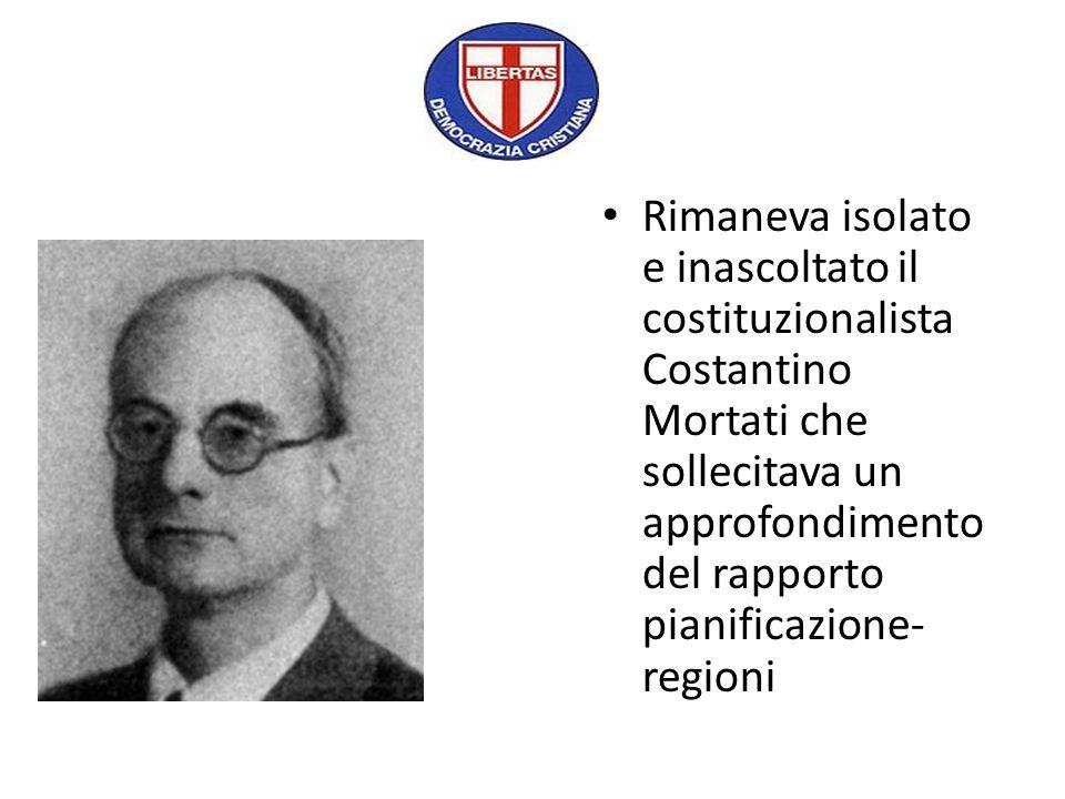 Rimaneva isolato e inascoltato il costituzionalista Costantino Mortati che sollecitava un approfondimento del rapporto pianificazione- regioni