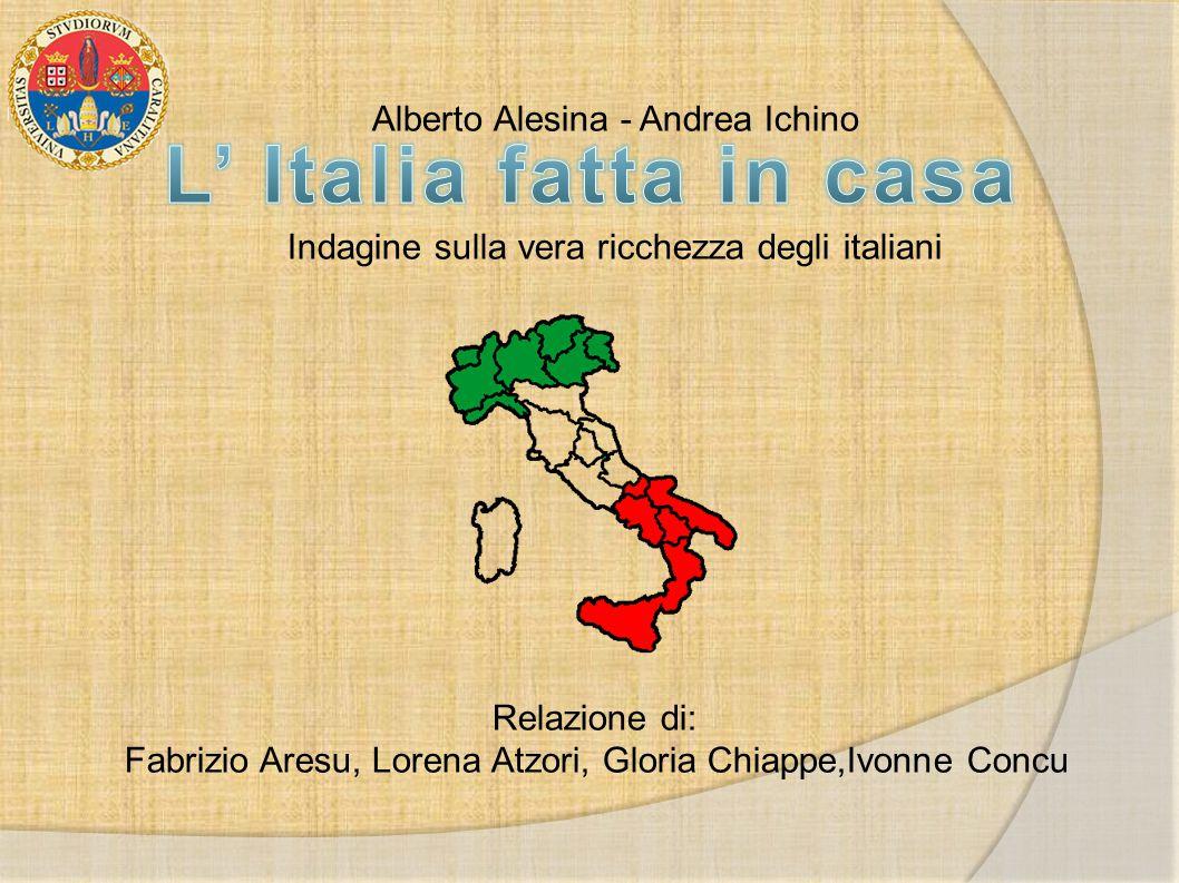 Alberto Alesina - Andrea Ichino Indagine sulla vera ricchezza degli italiani Relazione di: Fabrizio Aresu, Lorena Atzori, Gloria Chiappe,Ivonne Concu