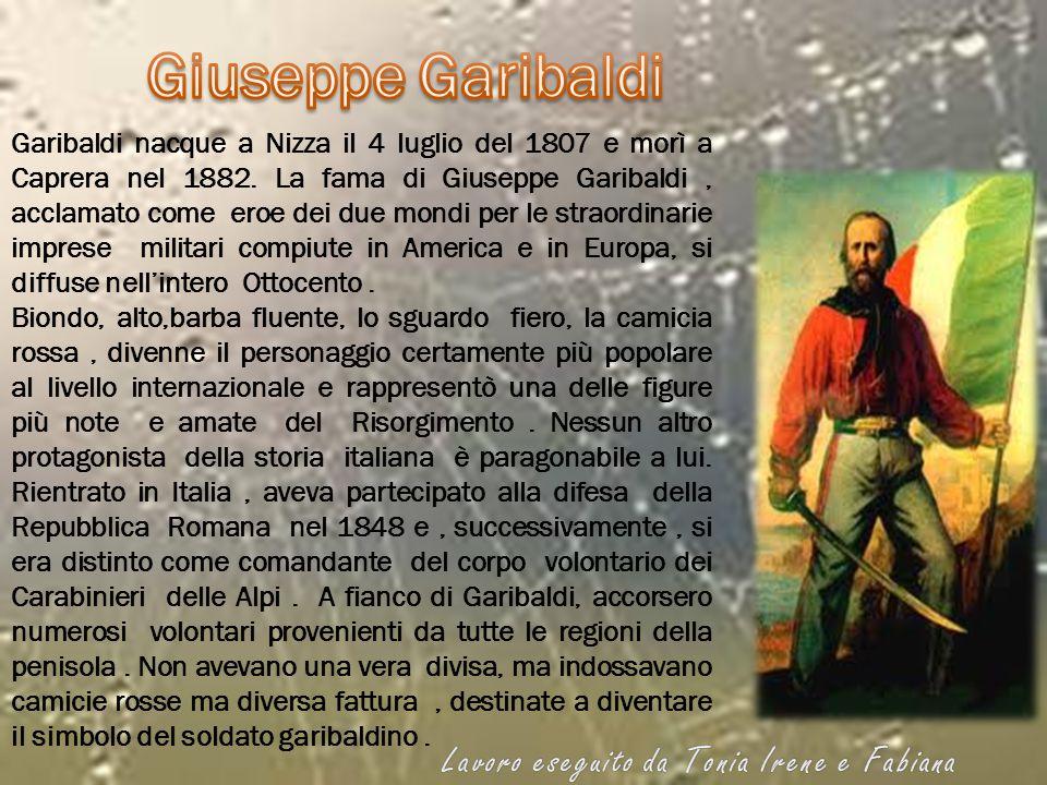 Garibaldi nacque a Nizza il 4 luglio del 1807 e morì a Caprera nel 1882. La fama di Giuseppe Garibaldi, acclamato come eroe dei due mondi per le strao