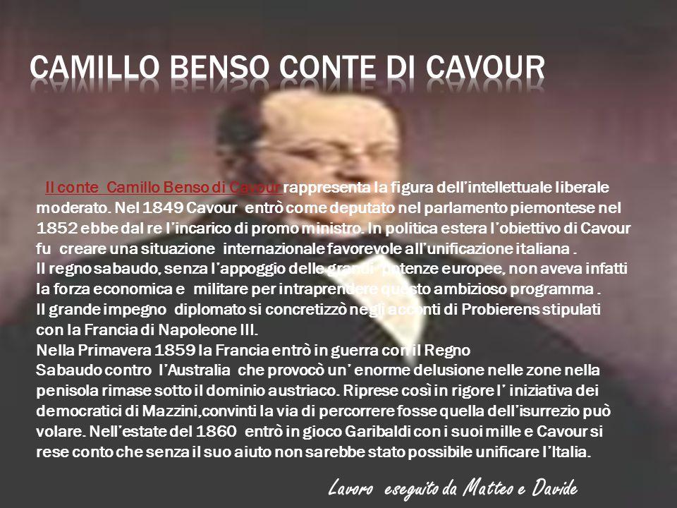 Il conte Camillo Benso di Cavour rappresenta la figura dell'intellettuale liberale moderato. Nel 1849 Cavour entrò come deputato nel parlamento piemon