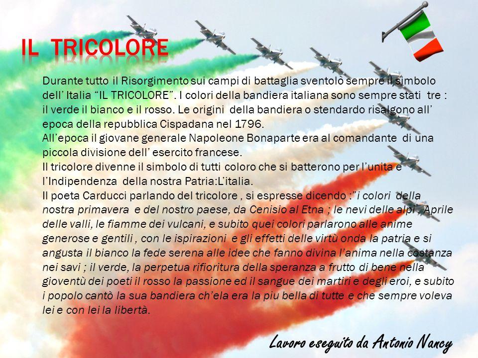"""Durante tutto il Risorgimento sui campi di battaglia sventolò sempre il simbolo dell' Italia """"IL TRICOLORE"""". I colori della bandiera italiana sono sem"""