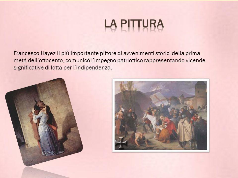 Francesco Hayez il più importante pittore di avvenimenti storici della prima metà dell'ottocento, comunicò l'impegno patriottico rappresentando vicende significative di lotta per l'indipendenza.