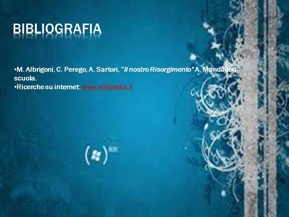 """M. Albrigoni, C. Perego, A. Sartori, """"Il nostro Risorgimento"""" A. Mandadori scuola. Ricerche su internet: www.wikipedia.itwww.wikipedia.it"""