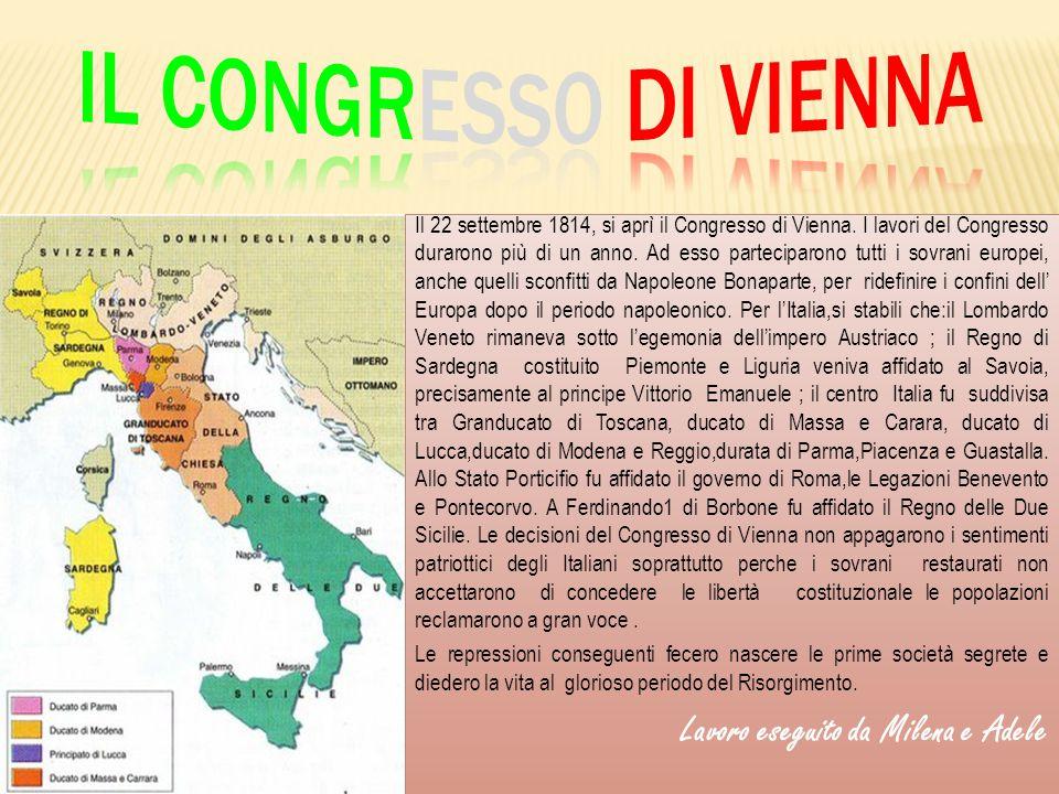Il 22 settembre 1814, si aprì il Congresso di Vienna. I lavori del Congresso durarono più di un anno. Ad esso parteciparono tutti i sovrani europei, a