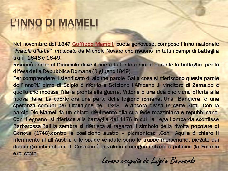 """Nel novembre del 1847 Goffredo Mameli, poeta genovese, compose l'inno nazionale """"Fratelli d'Italia"""" musicato da Michele Novaro,che risuonò in tutti i"""