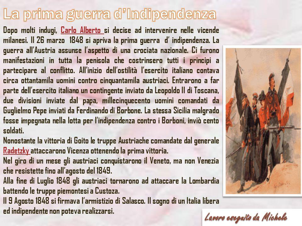 Dopo molti indugi, Carlo Alberto si decise ad intervenire nelle vicende milanesi. Il 26 marzo 1848 si apriva la prima guerra d' indipendenza. La guerr