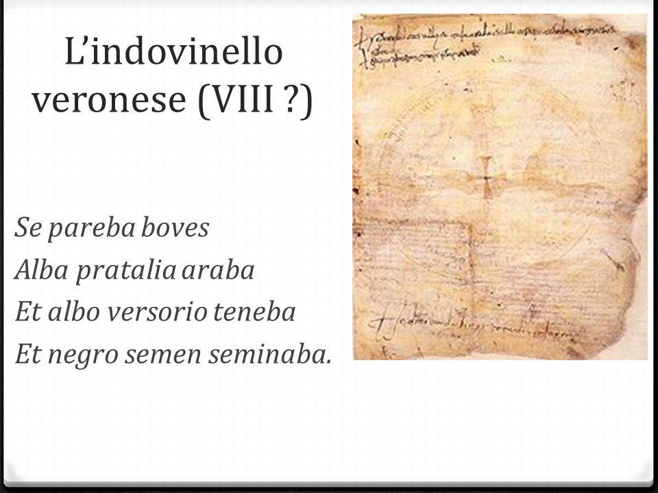 L'indovinello veronese (VIII ?) Se pareba boves Alba pratalia araba Et albo versorio teneba Et negro semen seminaba.