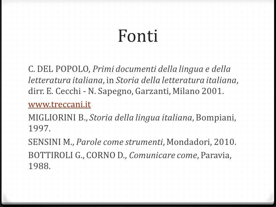 Fonti C. DEL POPOLO, Primi documenti della lingua e della letteratura italiana, in Storia della letteratura italiana, dirr. E. Cecchi - N. Sapegno, Ga