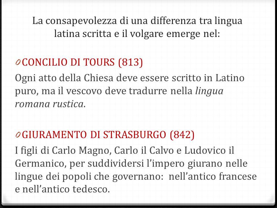 La consapevolezza di una differenza tra lingua latina scritta e il volgare emerge nel: 0 CONCILIO DI TOURS (813) Ogni atto della Chiesa deve essere sc