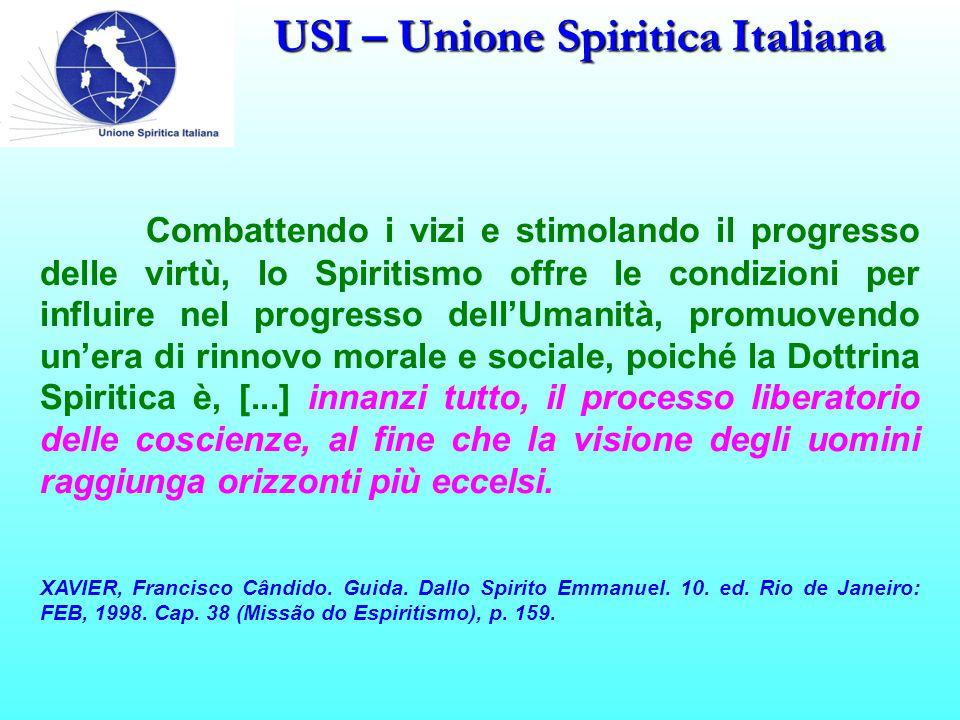 USI – Unione Spiritica Italiana Combattendo i vizi e stimolando il progresso delle virtù, lo Spiritismo offre le condizioni per influire nel progresso