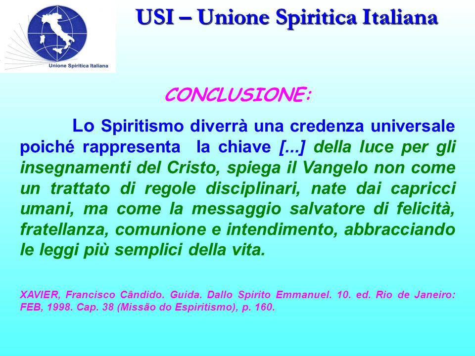 USI – Unione Spiritica Italiana CONCLUSIONE: Lo Spiritismo diverrà una credenza universale poiché rappresenta la chiave [...] della luce per gli inseg