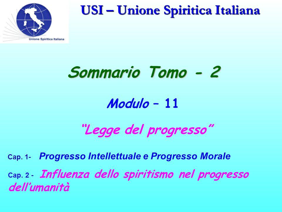 """USI – Unione Spiritica Italiana Sommario Tomo - 2 Modulo – 11 """"Legge del progresso"""" Cap. 1- Progresso Intellettuale e Progresso Morale Cap. 2 - Influe"""