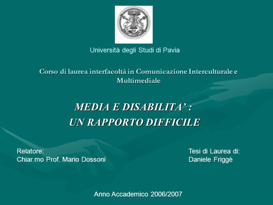 Corso di laurea interfacoltà in Comunicazione Interculturale e Multimediale MEDIA E DISABILITA' : UN RAPPORTO DIFFICILE UN RAPPORTO DIFFICILE Universi