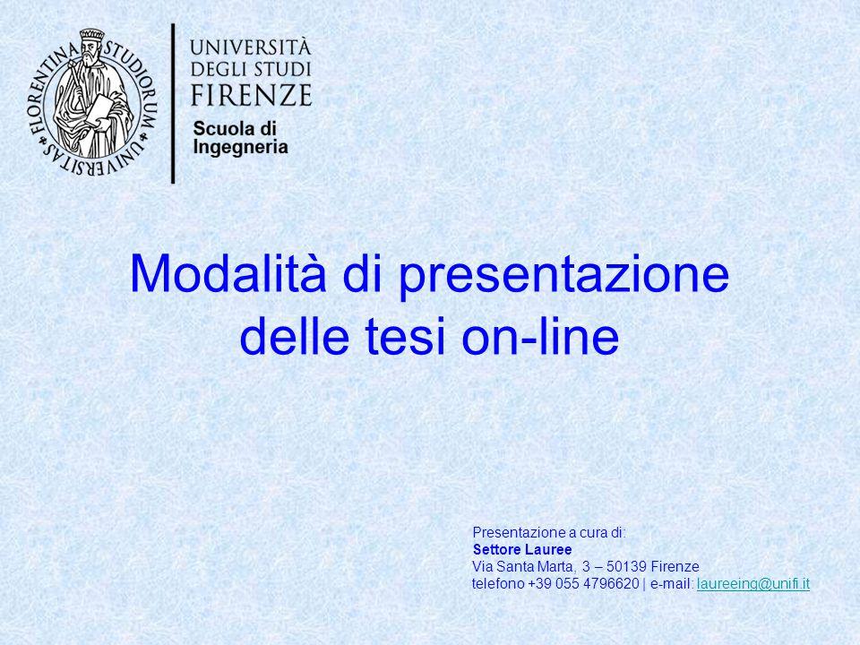 Modalità di presentazione delle tesi on-line Presentazione a cura di: Settore Lauree Via Santa Marta, 3 – 50139 Firenze telefono +39 055 4796620 | e-m