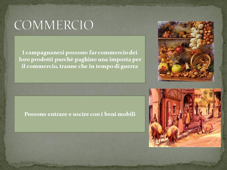 I campagnanesi possono far commercio dei loro prodotti purchè paghino una imposta per il commercio, tranne che in tempo di guerra Possono entrare e us