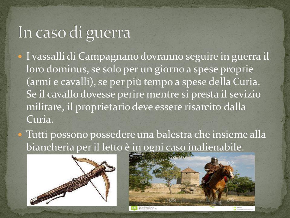 I vassalli di Campagnano dovranno seguire in guerra il loro dominus, se solo per un giorno a spese proprie (armi e cavalli), se per più tempo a spese
