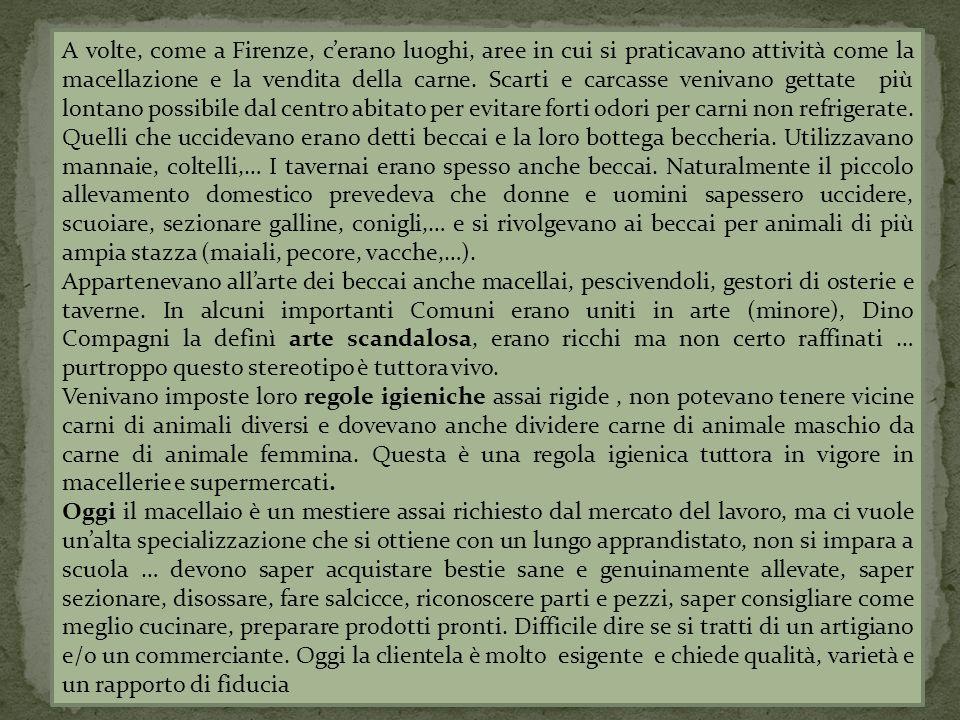 A volte, come a Firenze, c'erano luoghi, aree in cui si praticavano attività come la macellazione e la vendita della carne. Scarti e carcasse venivano
