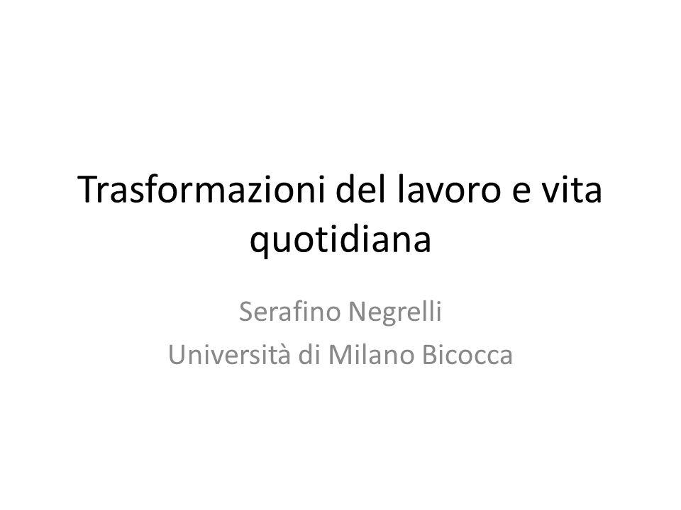 Trasformazioni del lavoro e vita quotidiana Serafino Negrelli Università di Milano Bicocca