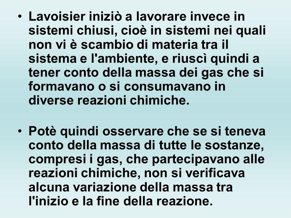 Lavoisier iniziò a lavorare invece in sistemi chiusi, cioè in sistemi nei quali non vi è scambio di materia tra il sistema e l'ambiente, e riuscì quin