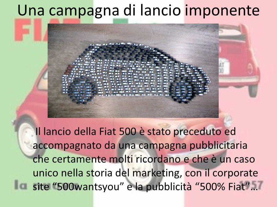 Una campagna di lancio imponente Il lancio della Fiat 500 è stato preceduto ed accompagnato da una campagna pubblicitaria che certamente molti ricorda