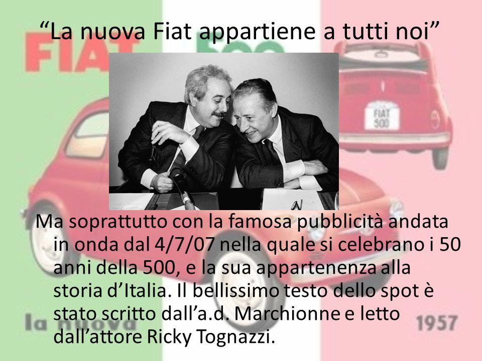 """""""La nuova Fiat appartiene a tutti noi"""" Ma soprattutto con la famosa pubblicità andata in onda dal 4/7/07 nella quale si celebrano i 50 anni della 500,"""