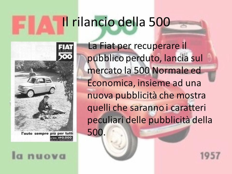 Il rilancio della 500 La Fiat per recuperare il pubblico perduto, lancia sul mercato la 500 Normale ed Economica, insieme ad una nuova pubblicità che