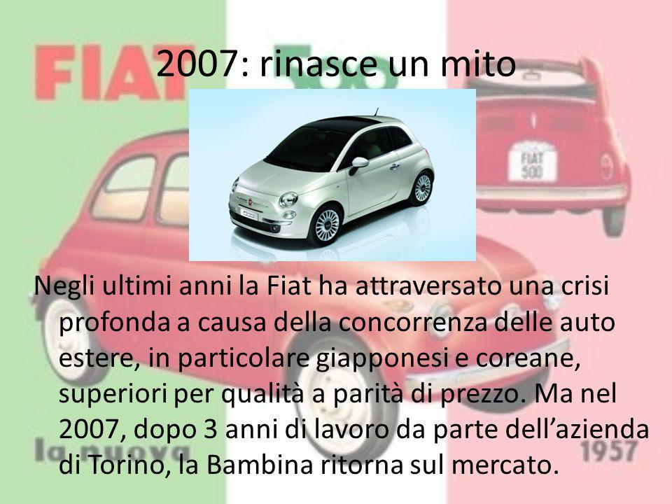 2007: rinasce un mito Negli ultimi anni la Fiat ha attraversato una crisi profonda a causa della concorrenza delle auto estere, in particolare giappon