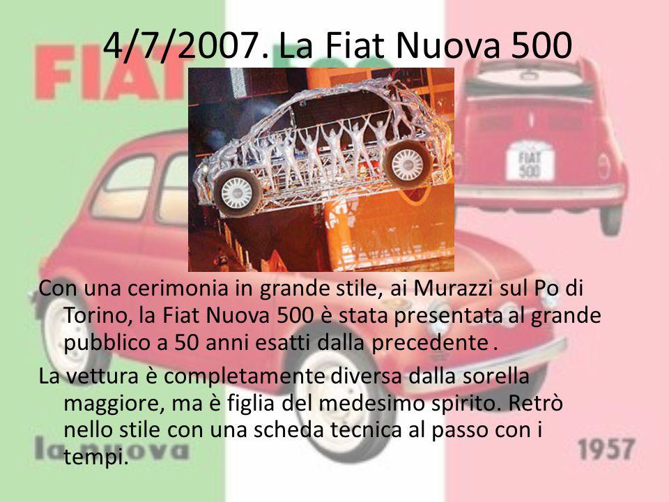 4/7/2007. La Fiat Nuova 500 Con una cerimonia in grande stile, ai Murazzi sul Po di Torino, la Fiat Nuova 500 è stata presentata al grande pubblico a