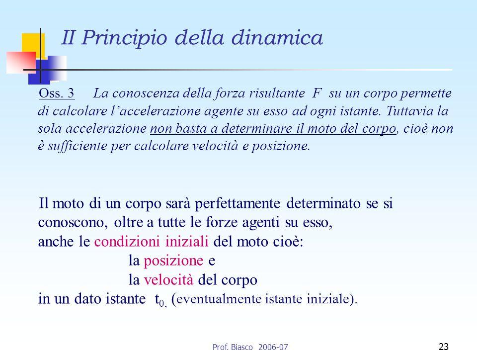 Prof.Biasco 2006-07 23 II Principio della dinamica Oss.