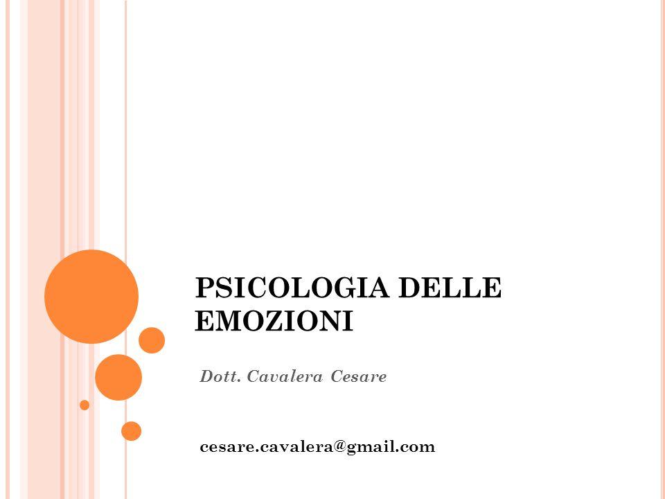 PSICOLOGIA DELLE EMOZIONI Dott. Cavalera Cesare cesare.cavalera@gmail.com