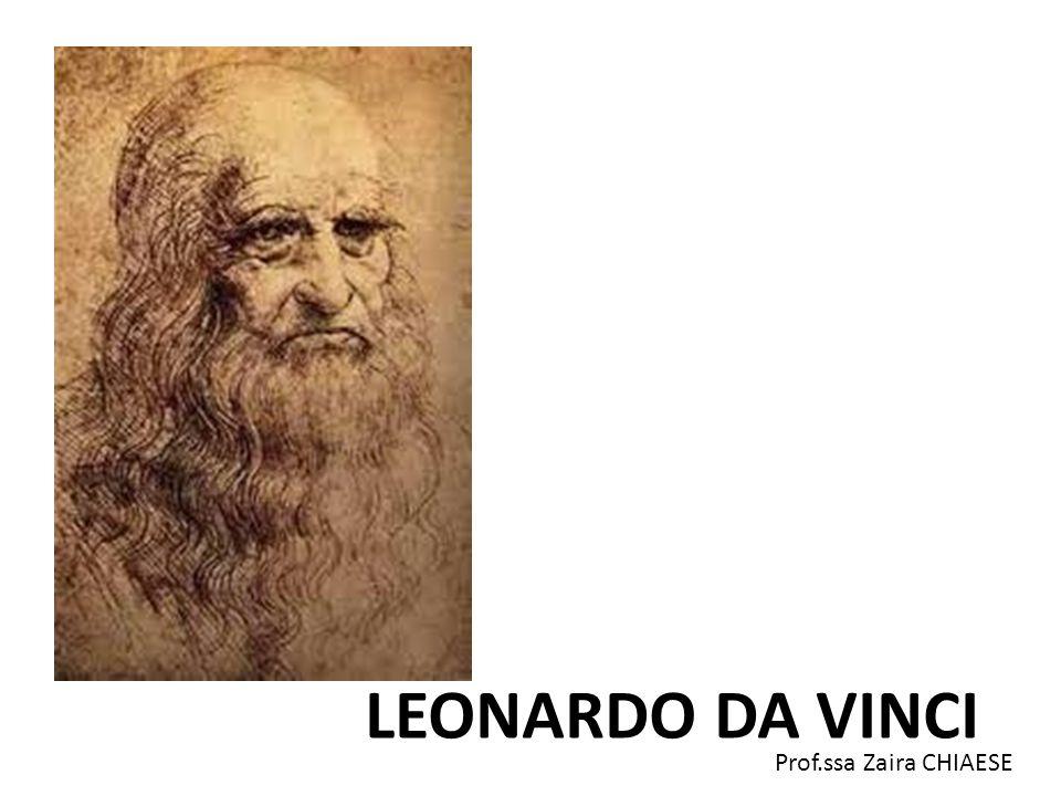 Prof.ssa Zaira CHIAESE Leonardo da Vinci (1452-1512) L'arte secondo Leonardo doveva fondarsi sulla scienza intesa come consocenza diretta del mondo naturale.