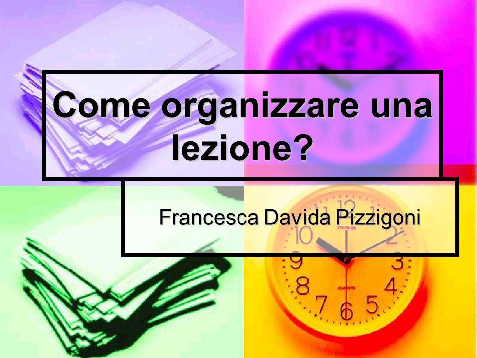 Come organizzare una lezione? Francesca Davida Pizzigoni