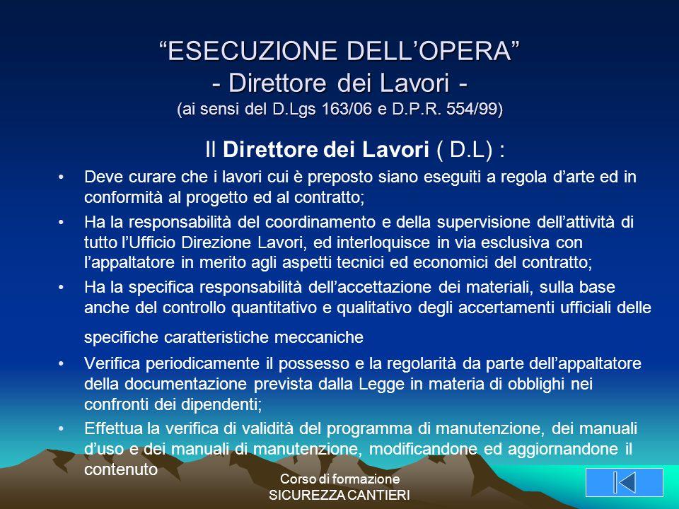 """Corso di formazione SICUREZZA CANTIERI """"ESECUZIONE DELL'OPERA"""" - Direttore dei Lavori - (ai sensi del D.Lgs 163/06 e D.P.R. 554/99) Il Direttore dei L"""