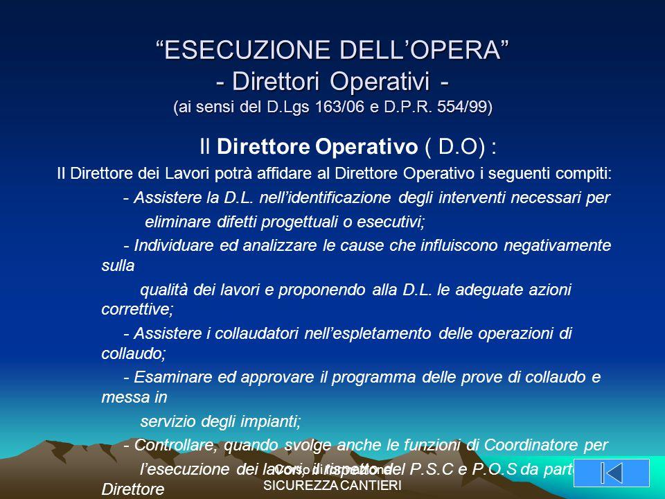 """Corso di formazione SICUREZZA CANTIERI """"ESECUZIONE DELL'OPERA"""" - Direttori Operativi - (ai sensi del D.Lgs 163/06 e D.P.R. 554/99) Il Direttore Operat"""