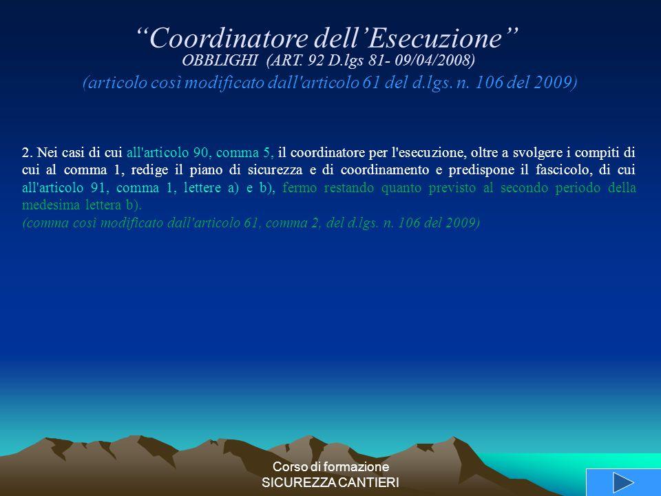 Corso di formazione SICUREZZA CANTIERI 2. Nei casi di cui all'articolo 90, comma 5, il coordinatore per l'esecuzione, oltre a svolgere i compiti di cu