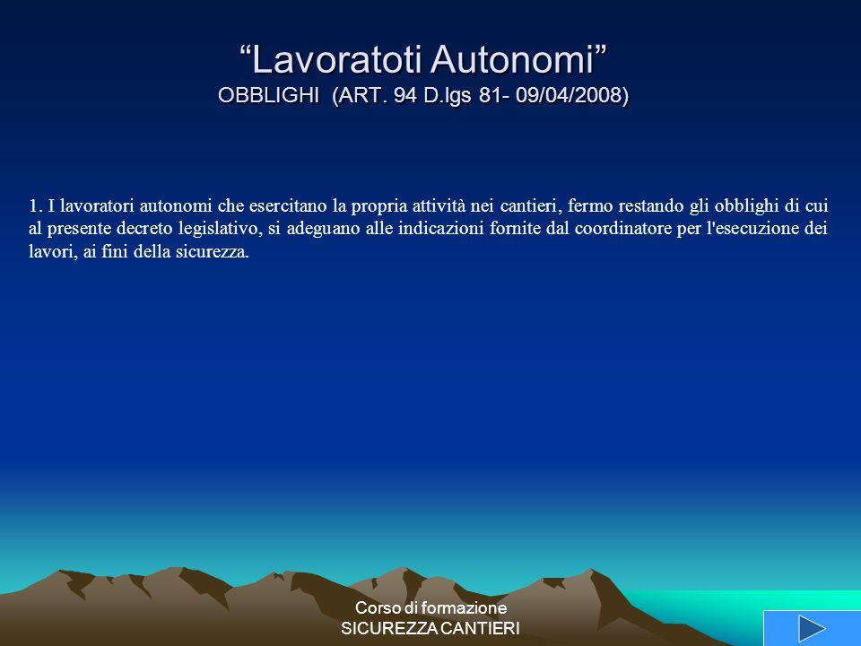 """Corso di formazione SICUREZZA CANTIERI """"Lavoratoti Autonomi"""" OBBLIGHI (ART. 94 D.lgs 81- 09/04/2008) 1. I lavoratori autonomi che esercitano la propri"""