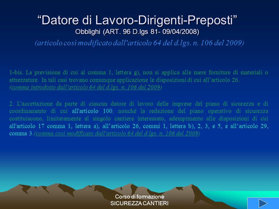 """Corso di formazione SICUREZZA CANTIERI """"Datore di Lavoro-Dirigenti-Preposti"""" Obblighi (ART. 96 D.lgs 81- 09/04/2008) 1-bis. La previsione di cui al co"""