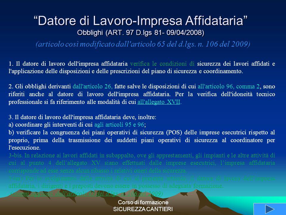 """Corso di formazione SICUREZZA CANTIERI """"Datore di Lavoro-Impresa Affidataria"""" Obblighi (ART. 97 D.lgs 81- 09/04/2008) 1. Il datore di lavoro dell'impr"""