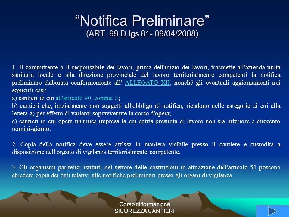 """Corso di formazione SICUREZZA CANTIERI """"Notifica Preliminare"""" (ART. 99 D.lgs 81- 09/04/2008) 1. Il committente o il responsabile dei lavori, prima del"""