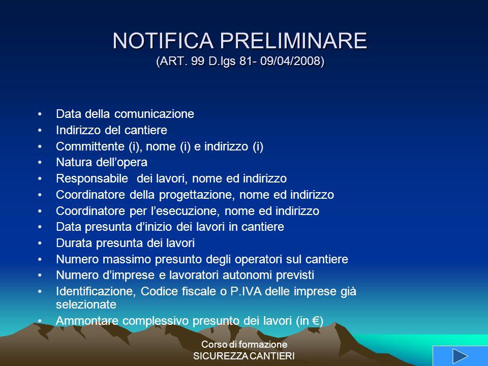Corso di formazione SICUREZZA CANTIERI NOTIFICA PRELIMINARE (ART. 99 D.lgs 81- 09/04/2008) Data della comunicazione Indirizzo del cantiere Committente