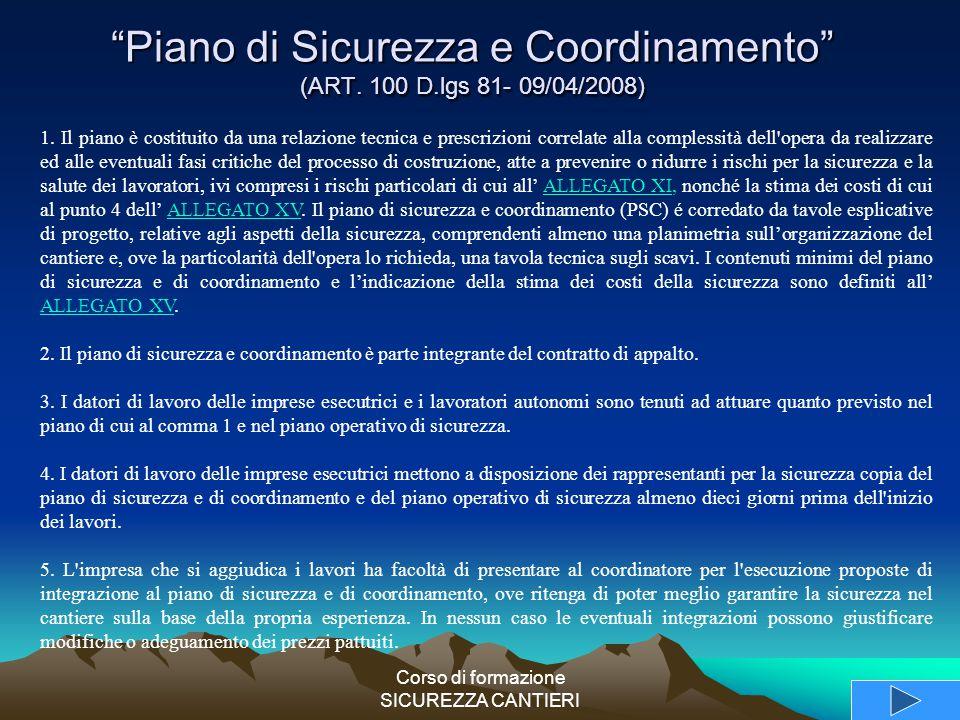 """Corso di formazione SICUREZZA CANTIERI """"Piano di Sicurezza e Coordinamento"""" (ART. 100 D.lgs 81- 09/04/2008) 1. Il piano è costituito da una relazione"""