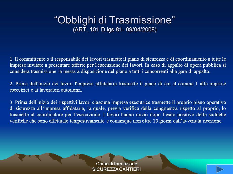 """Corso di formazione SICUREZZA CANTIERI """"Obblighi di Trasmissione"""" (ART. 101 D.lgs 81- 09/04/2008) 1. Il committente o il responsabile dei lavori trasm"""