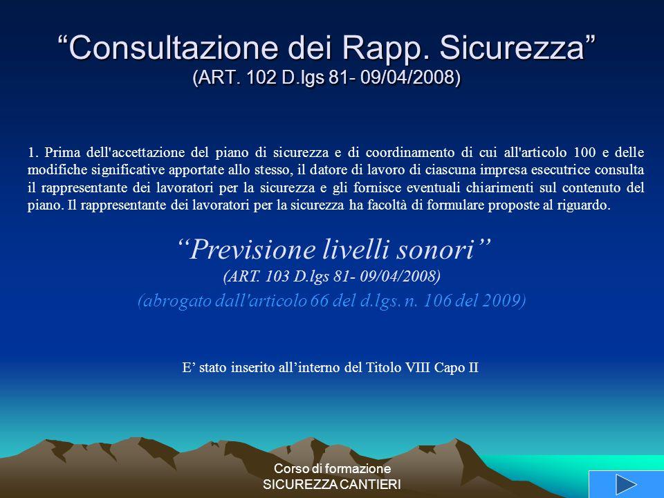 """Corso di formazione SICUREZZA CANTIERI """"Consultazione dei Rapp. Sicurezza"""" (ART. 102 D.lgs 81- 09/04/2008) 1. Prima dell'accettazione del piano di sic"""