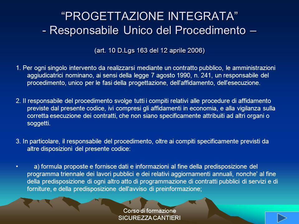 """Corso di formazione SICUREZZA CANTIERI """"PROGETTAZIONE INTEGRATA"""" - Responsabile Unico del Procedimento – (art. 10 D.Lgs 163 del 12 aprile 2006) 1. Per"""