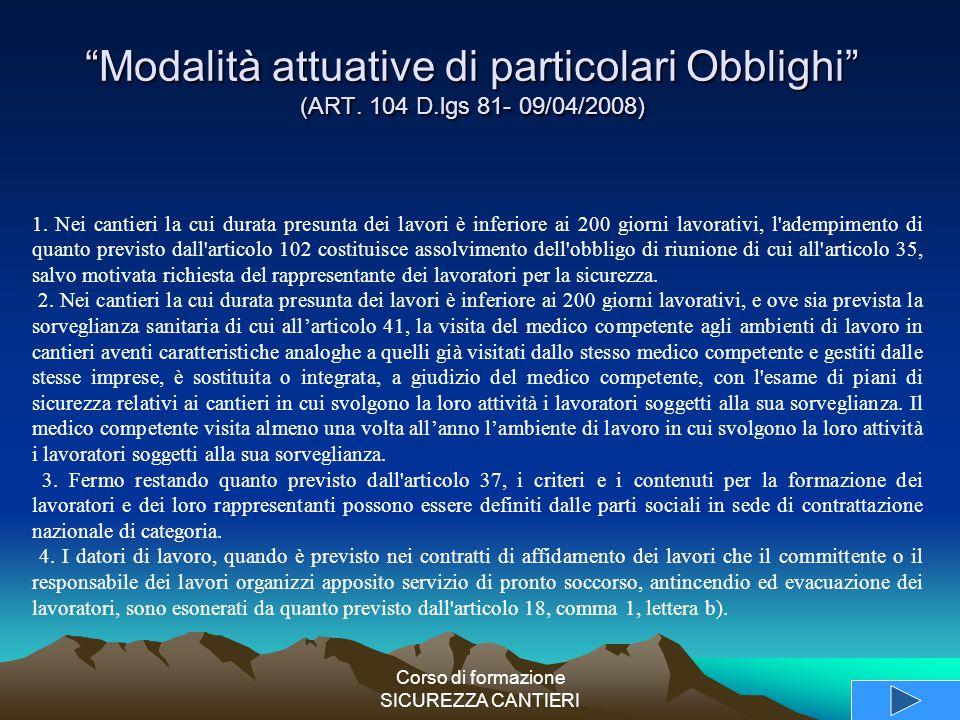"""Corso di formazione SICUREZZA CANTIERI """"Modalità attuative di particolari Obblighi"""" (ART. 104 D.lgs 81- 09/04/2008) 1. Nei cantieri la cui durata pres"""