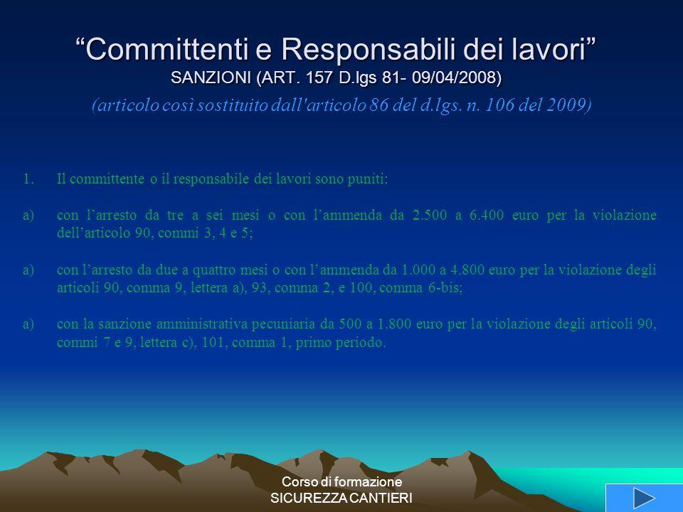"""Corso di formazione SICUREZZA CANTIERI """"Committenti e Responsabili dei lavori"""" SANZIONI (ART. 157 D.lgs 81- 09/04/2008) 1.Il committente o il responsa"""