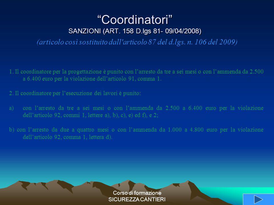 """Corso di formazione SICUREZZA CANTIERI """"Coordinatori"""" SANZIONI (ART. 158 D.lgs 81- 09/04/2008) 1. Il coordinatore per la progettazione è punito con l'"""
