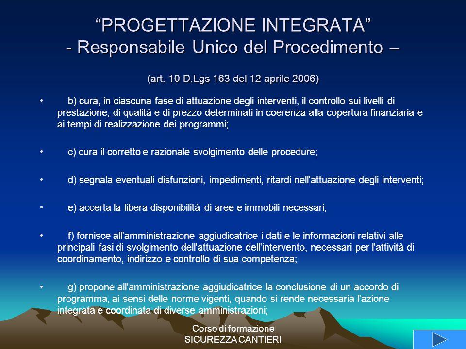 """Corso di formazione SICUREZZA CANTIERI """"PROGETTAZIONE INTEGRATA"""" - Responsabile Unico del Procedimento – (art. 10 D.Lgs 163 del 12 aprile 2006) b) cur"""