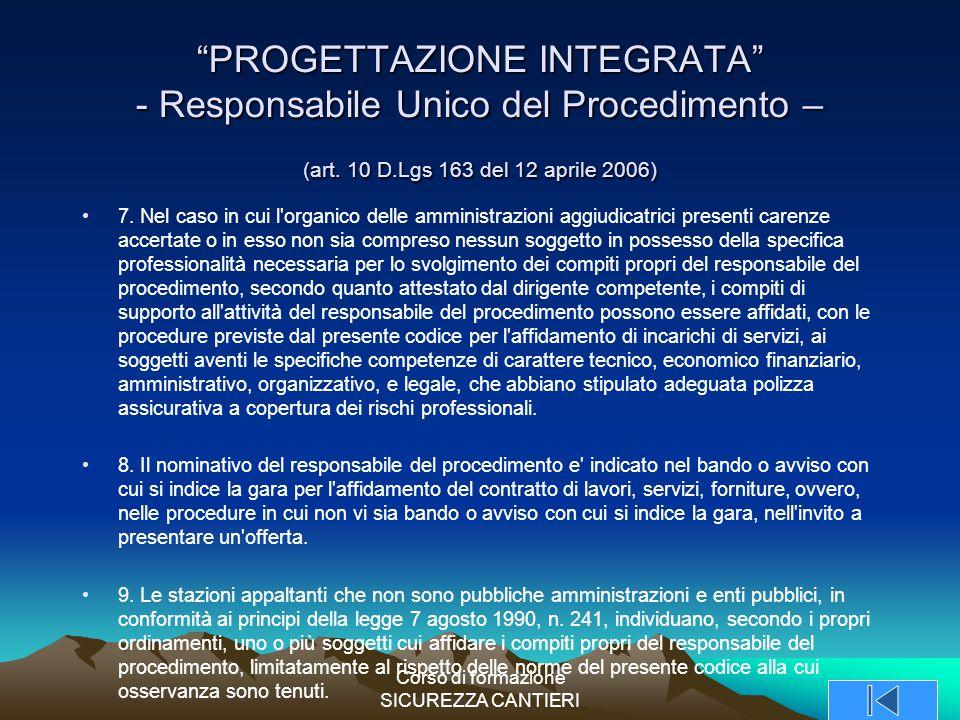 """Corso di formazione SICUREZZA CANTIERI """"PROGETTAZIONE INTEGRATA"""" - Responsabile Unico del Procedimento – (art. 10 D.Lgs 163 del 12 aprile 2006) 7. Nel"""